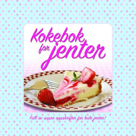 Kokebok for jenter - full av supre oppskrifter for kule jenter!
