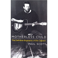 Motherless Child. The Definitive Biography Of Eric Clapton (BOK)