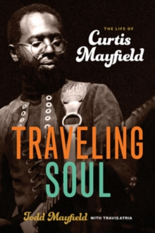 Traveling Soul : The Life of Curtis Mayfield (BOK)