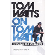 Tom Waits on Tom Waits: Interviews & Encounters (BOK)