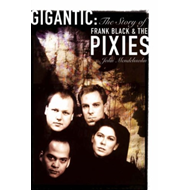 Gigantic: The Story Of Frank Black And The Pixies (BOK)