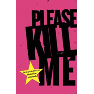 Please kill me : den usensurerte historien om punk (BOK)