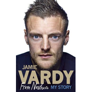 Jamie Vardy: From Nowhere, My Story (BOK)