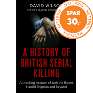 Produktbilde for A History Of British Serial Killing - The Shocking Account of Jack the Ripper, Harold Shipman and Be (BOK)