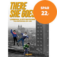 Produktbilde for There She Goes - Liverpool, A City on Its Own. The Long Decade: 1979-1993 (BOK)