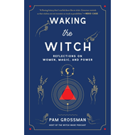 Produktbilde for Waking the Witch - Reflections on Women, Magic, and Power (BOK)
