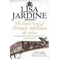 The Awful End of Prince William the Silent: The First Assassination of a Head of State with a Hand-G (BOK)