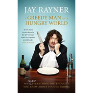 A Greedy Man in a Hungry World: Why (Almost) Everything You Thought You Knew About Food is Wrong (BOK)
