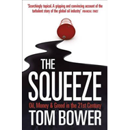 The Squeeze: Oil, Money and Greed in the 21st Century (BOK)