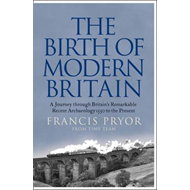 The Birth of Modern Britain: A Journey Through Britain's Remarkable Recent Archaeology (BOK)
