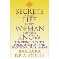 Secrets About Life Every Woman Should Know: Ten Principles for Spiritual and Emotional Fulfillment (BOK)