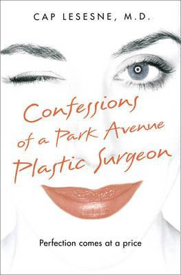 Confessions of a Park Avenue Plastic Surgeon (BOK)