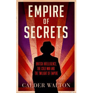 Empire of Secrets: British Intelligence, the Cold War and the Twilight of Empire (BOK)