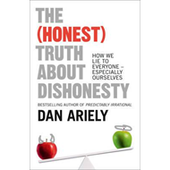 The (Honest) Truth About Dishonesty: How We Lie to Everyone - Especially Ourselves (BOK)