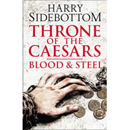 Blood and Steel (Throne of the Caesars, Book 2) (BOK)