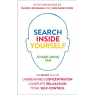 Search Inside Yourself: The Secret to Unbreakable Concentration, Complete Relaxation and Effortless (BOK)