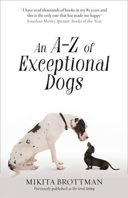 A-Z of Exceptional Dogs (Previously Published as 'The Great (BOK)