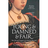 Produktbilde for Young and Damned and Fair - The Life and Tragedy of Catherine Howard at the Court of Henry VIII (BOK)