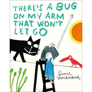 There's a Bug on My Arm that Won't Let Go (BOK)