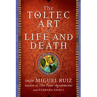 Toltec Art of Life and Death (BOK)