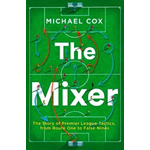 Mixer: The Story of Premier League Tactics, from Route One t (BOK)