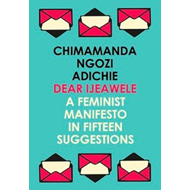 Dear Ijeawele, or a Feminist Manifesto in Fifteen Suggestion (BOK)