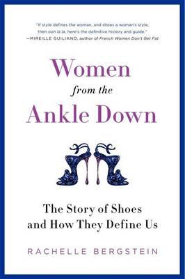 Women from the Ankle Down: The Story of Shoes and How They Define Us (BOK)
