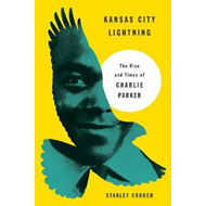 Kansas City Lightning: The Rise and Times of Charlie Parker (BOK)