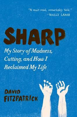 Sharp: My Story of Madness, Cutting, and How I Reclaimed My Life (BOK)