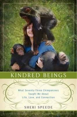 Kindred Beings: What 73 Chimpanzees Taught Me About Life, Love, and Connection (BOK)