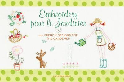 Embroidery Pour Le Jardinier: 100 French Designs for the Gardener (BOK)