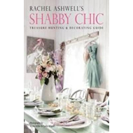 Rachel Ashwell's Shabby Chic Treasure Hunting and Decorating (BOK)