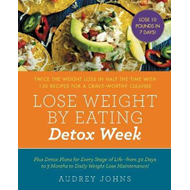 Lose Weight by Eating: Detox Week (BOK)