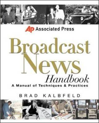 Associated Press Broadcast News Handbook: A Manual of Techniques and Practices (BOK)