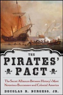 The Pirates' Pact: The Secret Alliances Between History's Most Notorious Buccaneers and Colonial Ame (BOK)
