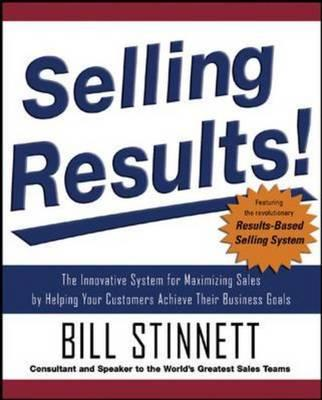 Selling Results: The Innovative System for Maximizing Sales by Helping Your Customers Achieve Their (BOK)