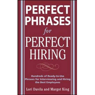 Perfect Phrases for Perfect Hiring: Hundreds of Ready-to-use Phrases for Interviewing and Hiring the (BOK)