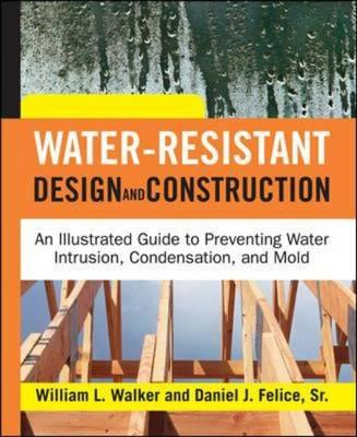 Water-resistant Design and Construction: An Illustrated Guide to Preventing Water Intrustion, Conden (BOK)