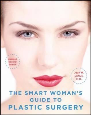 The Smart Woman's Guide to Plastic Surgery: Essential Information from a Female Plastic Surgeon (BOK)