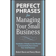 Perfect Phrases for Managing Your Small Business (BOK)
