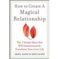 How to Create a Magical Relationship: The 3 Simple Ideas That Will Instantaneously Transform Your Lo (BOK)