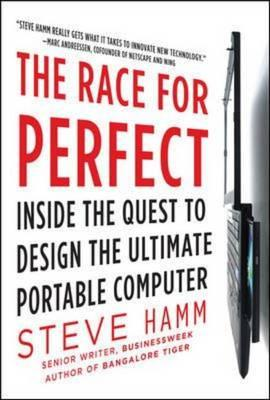 The Race for Perfect: Inside the Quest to Design the Ultimate Portable Computer (BOK)