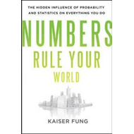 Numbers Rule Your World: The Hidden Influence of Probabilities and Statistics on Everything You Do (BOK)