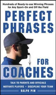 Perfect Phrases for Coaches: Hundreds of Ready-to-use Winning Phrases for Any Sport--On and Off the (BOK)
