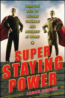 Super Staying Power: What You Need to Become Valuable and Resilient at Work (BOK)