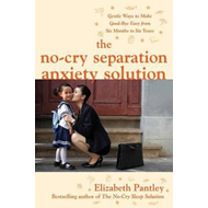 No-Cry Separation Anxiety Solution: Gentle Ways to Make Good (BOK)