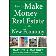 How to Make Money in Real Estate in the New Economy (BOK)
