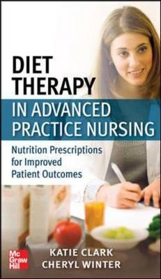 Diet Therapy in Advanced Practice Nursing: Nutrition Prescriptions for Improved Patient Outcomes (BOK)