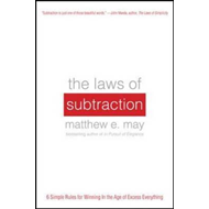 The Laws of Subtraction: 6 Simple Rules for Winning in the Age of Excess Everything (BOK)