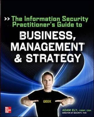 The Information Security Practitioners Guide to Business, Management & Strategy (BOK)